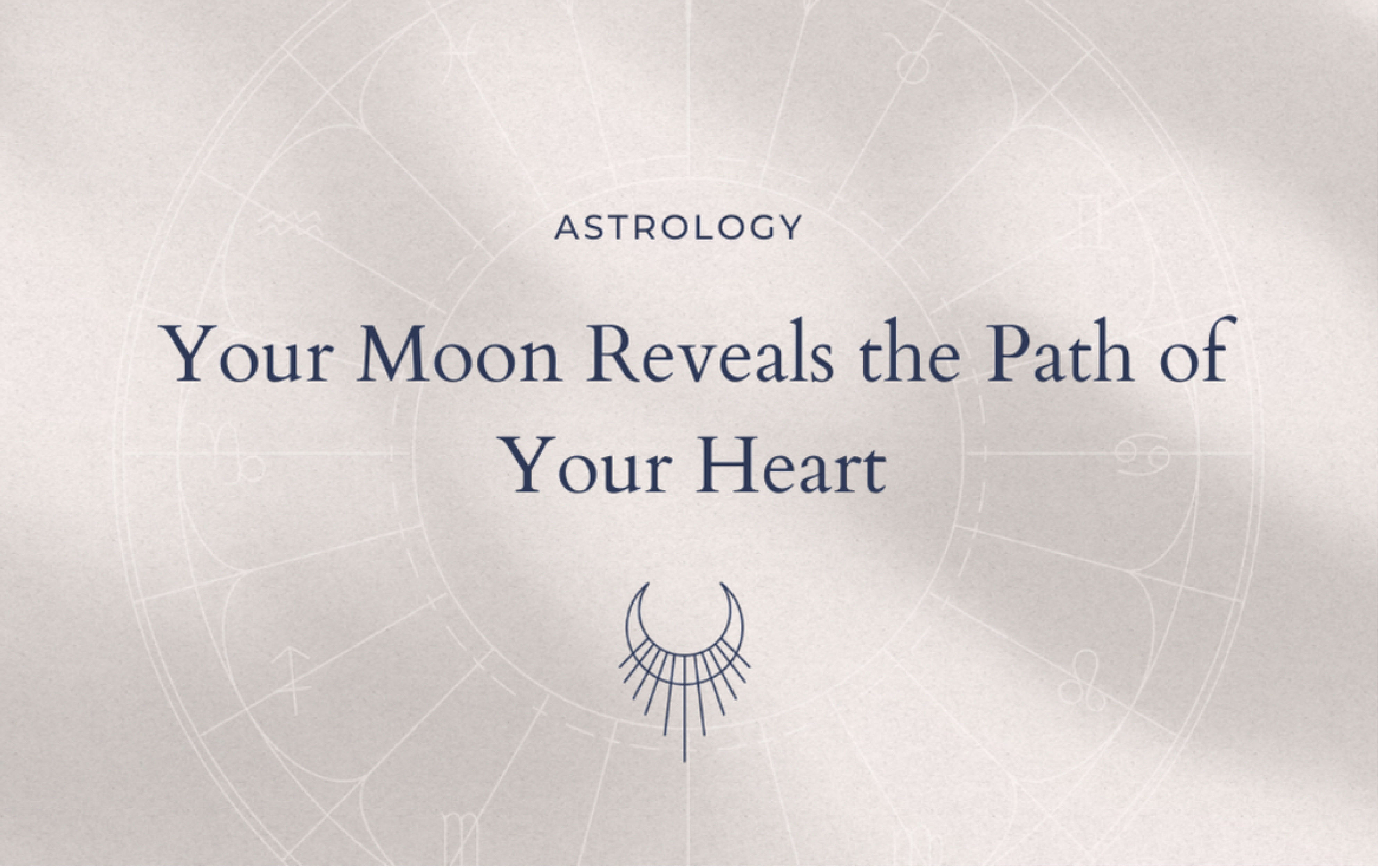 Moon Sign Reveals Your Heart's Path