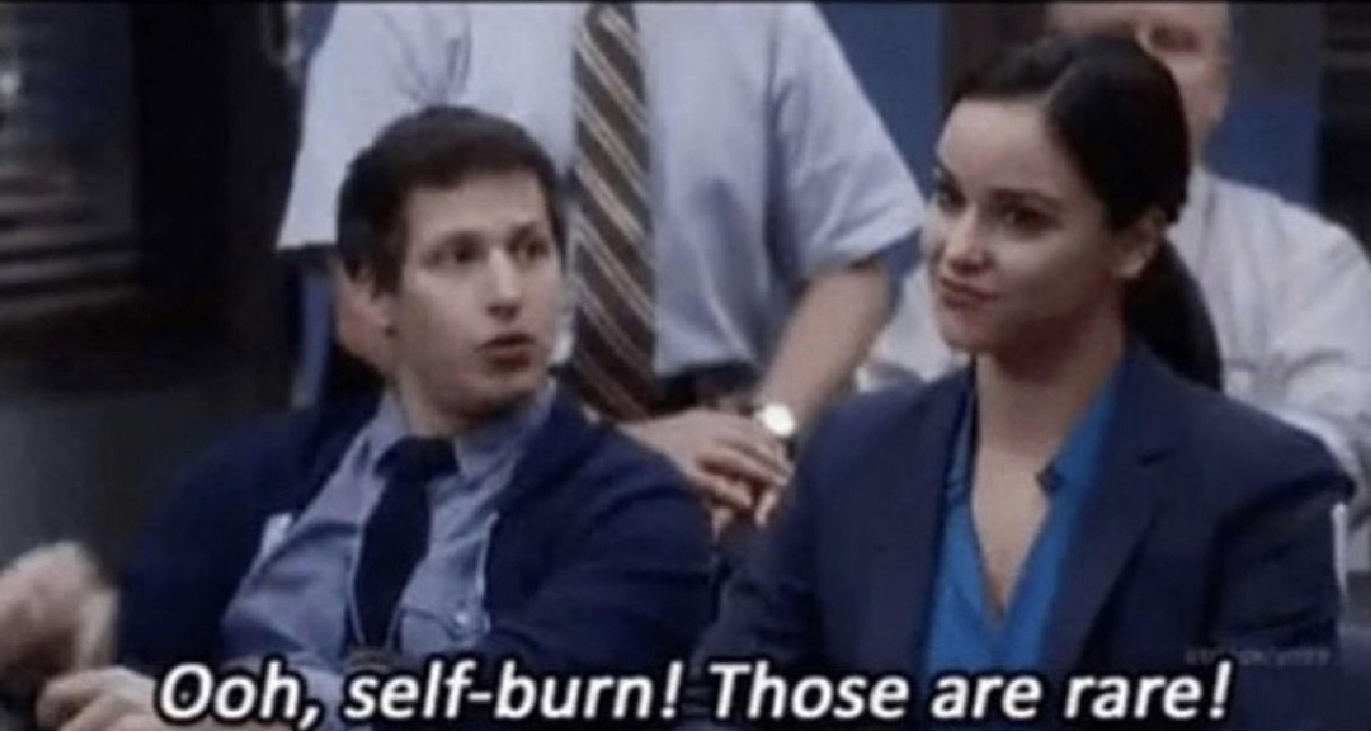 The Rare Self Burn comedy style.