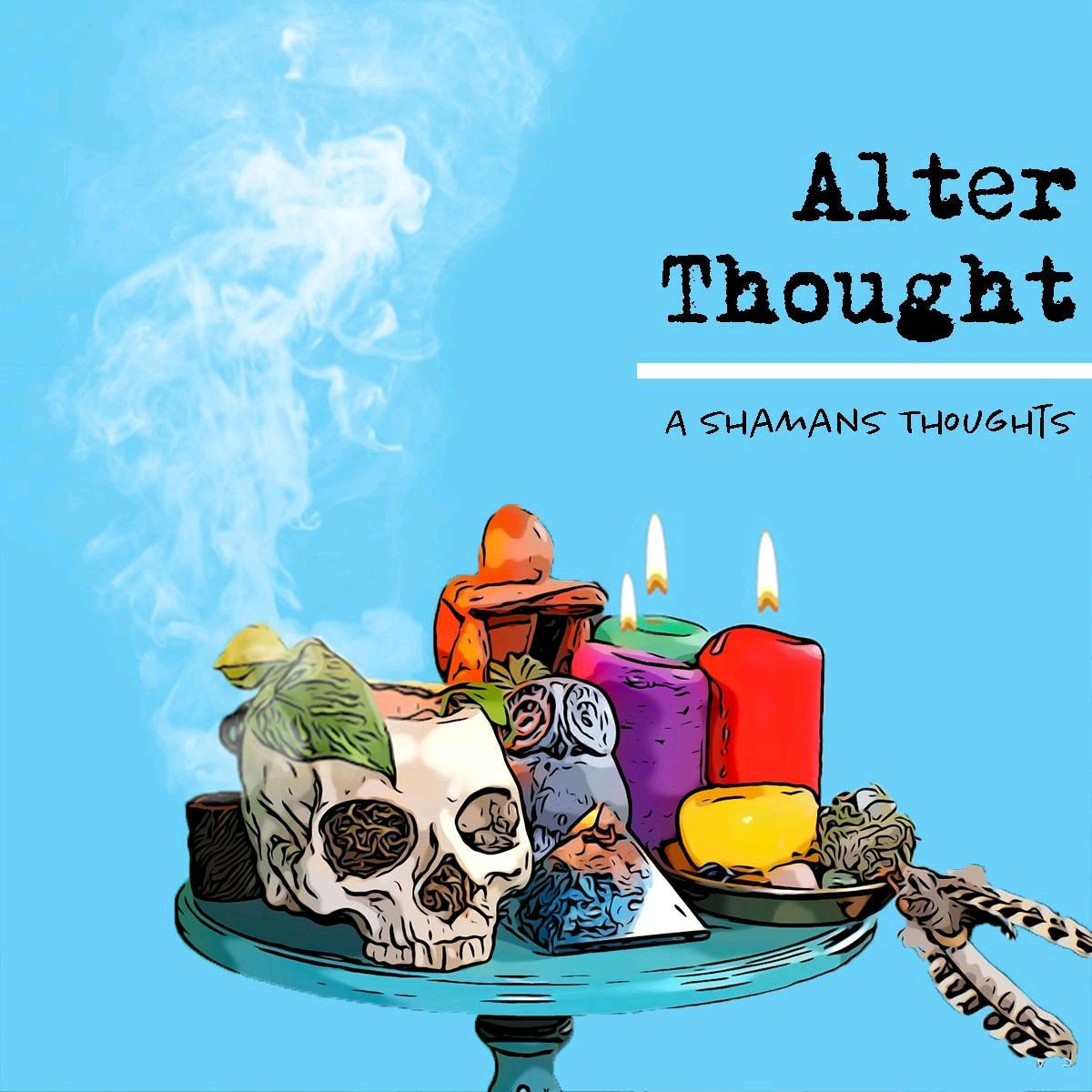 Alter Thought: a Shamans Thoughts